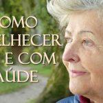 como envelhecer bem e com saúde
