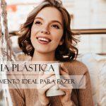 Cirurgia Plástica e Autoestima: Qual o momento ideal para se fazer?
